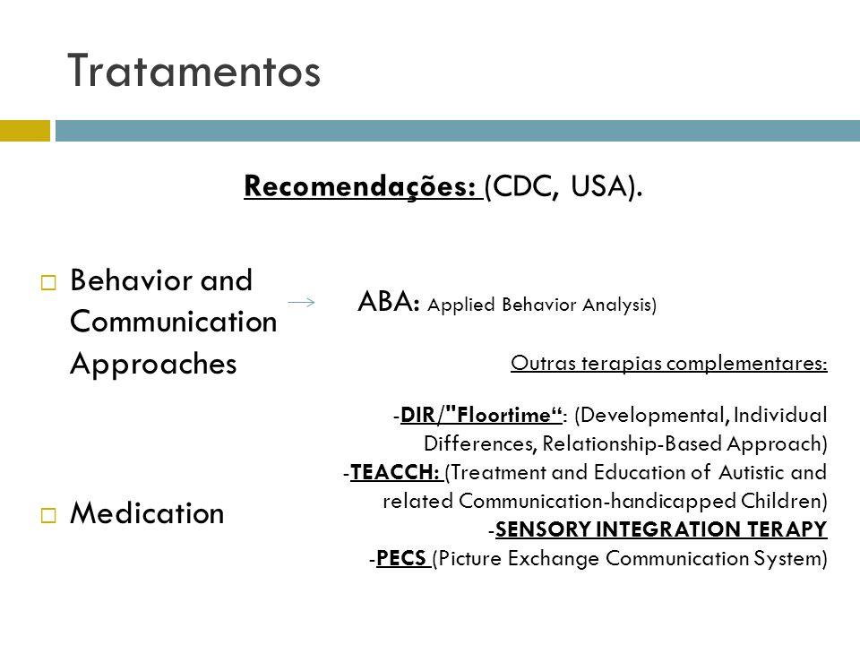 Tratamentos Behavior and Communication Approaches Medication ABA: Applied Behavior Analysis) Outras terapias complementares: -DIR/