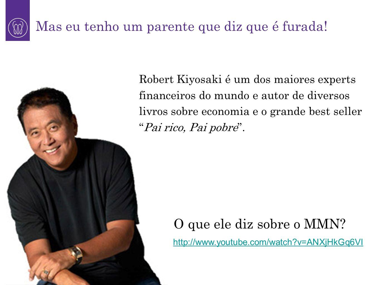 1 Mas eu tenho um parente que diz que é furada! http://www.youtube.com/watch?v=ANXjHkGq6VI O que ele diz sobre o MMN? Robert Kiyosaki é um dos maiores