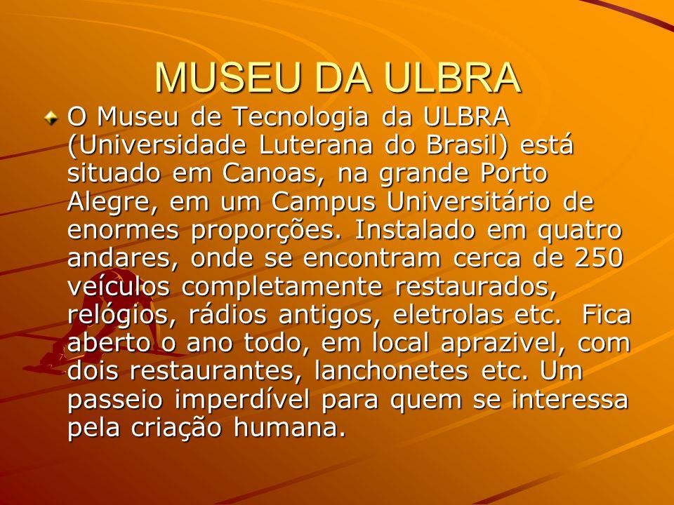 O Museu de Tecnologia da ULBRA (Universidade Luterana do Brasil) está situado em Canoas, na grande Porto Alegre, em um Campus Universitário de enormes