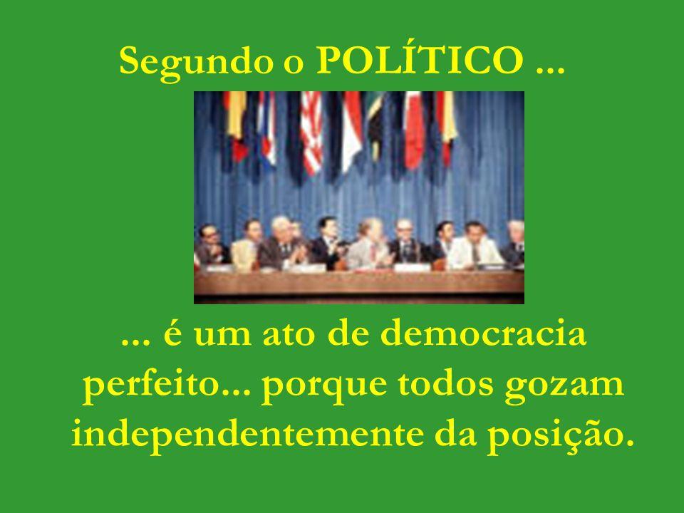 ...é um ato de democracia perfeito... porque todos gozam independentemente da posição.