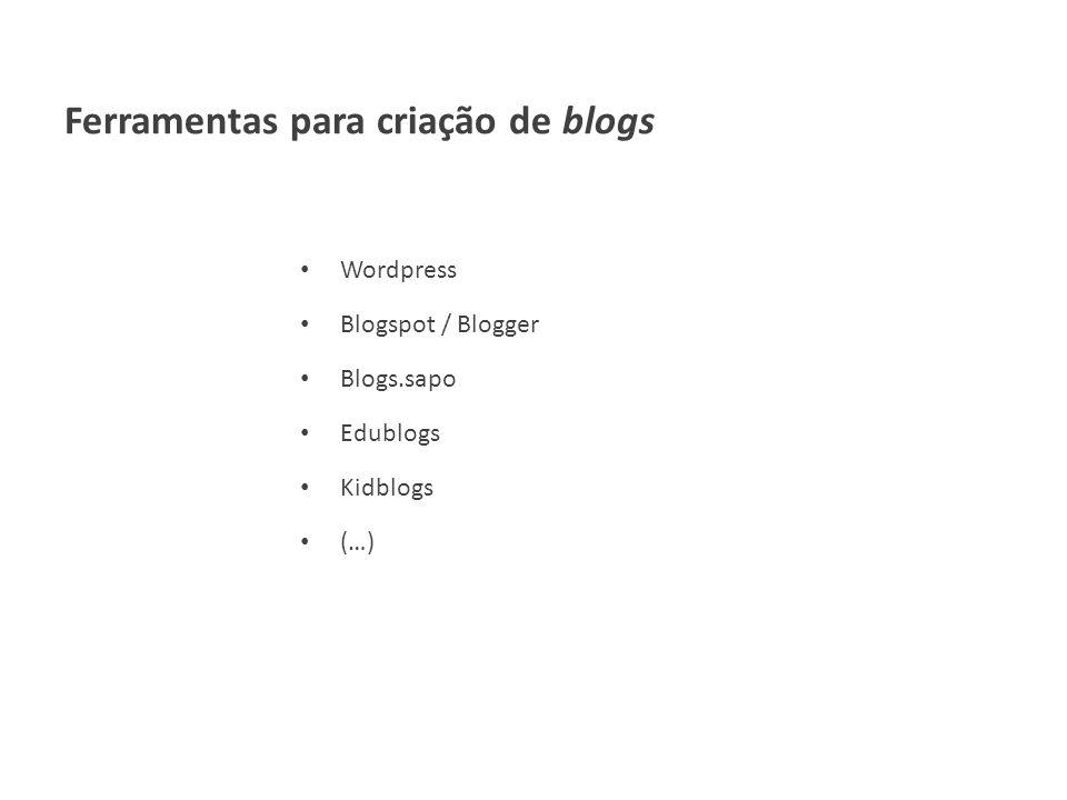 Ferramentas para criação de blogs Wordpress Blogspot / Blogger Blogs.sapo Edublogs Kidblogs (…)