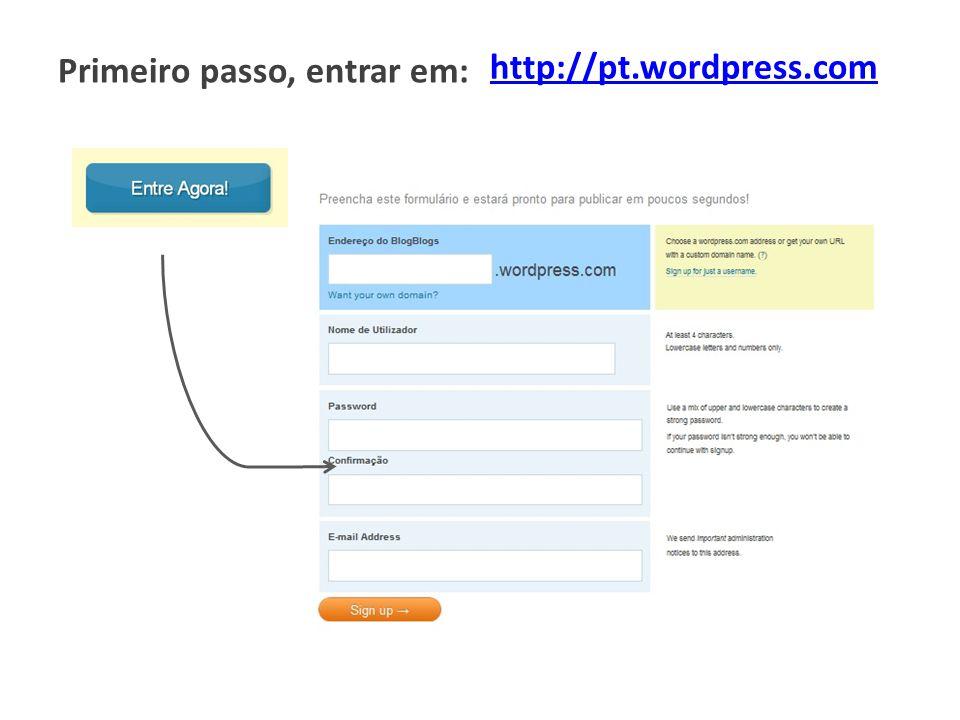 Aceder ao email Activar conta / blog wordpress Efectuar login Painel de instrumentos / dashboard: o Toda a actividade do blog é gerida a partir deste painel Clicar no nome do blog para visualizar o seu aspecto Segundo passo, activar o blog