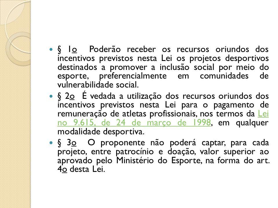 § 1o Poderão receber os recursos oriundos dos incentivos previstos nesta Lei os projetos desportivos destinados a promover a inclusão social por meio do esporte, preferencialmente em comunidades de vulnerabilidade social.