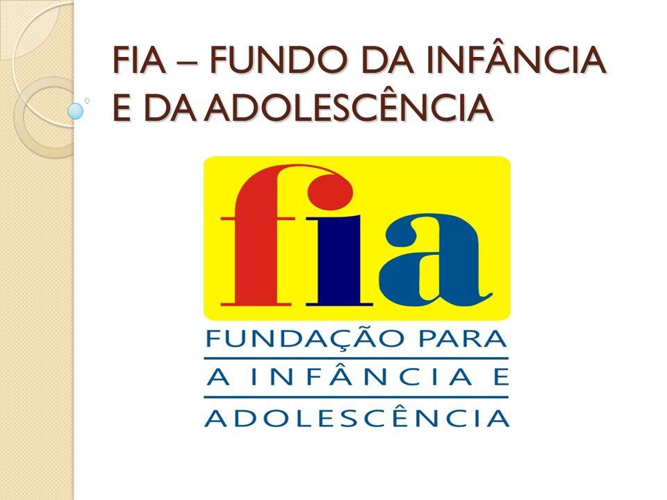 FIA – FUNDO DA INFÂNCIA E DA ADOLESCÊNCIA