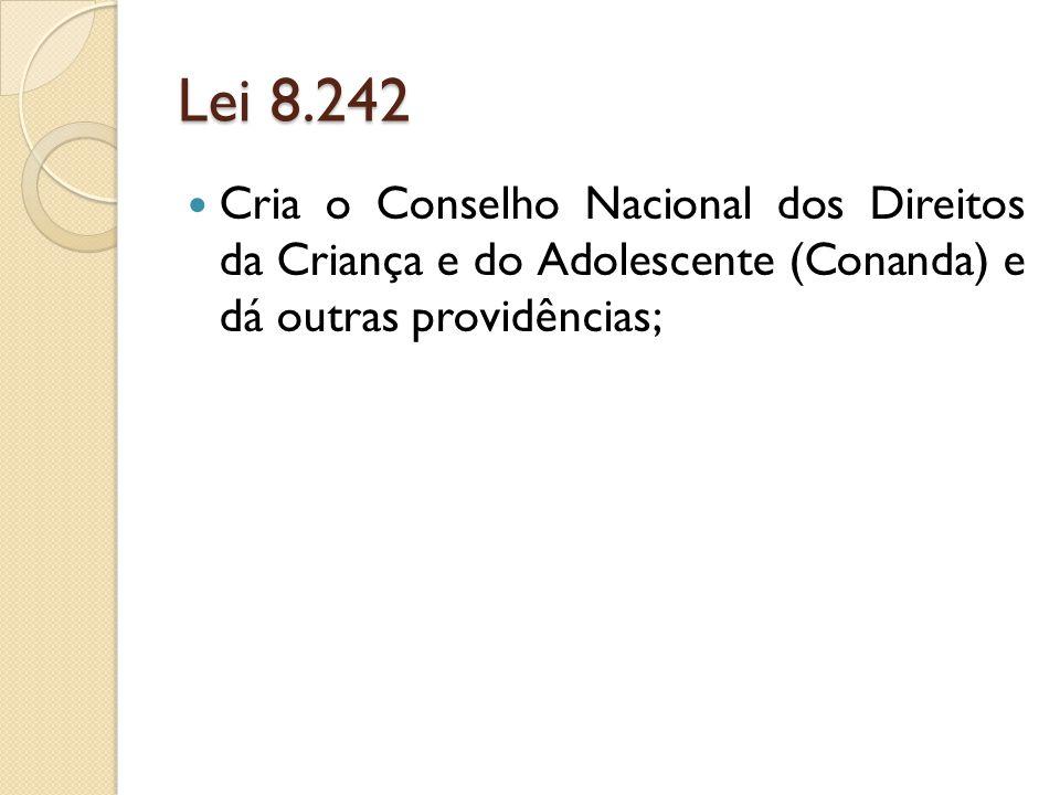 Lei 8.242 Cria o Conselho Nacional dos Direitos da Criança e do Adolescente (Conanda) e dá outras providências;