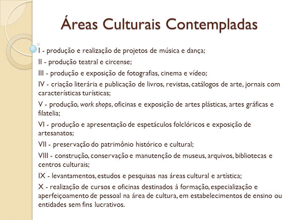 Áreas Culturais Contempladas I - produção e realização de projetos de música e dança; II - produção teatral e circense; III - produção e exposição de