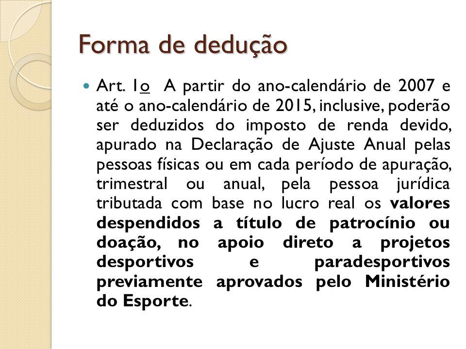 Forma de dedução Art. 1o A partir do ano-calendário de 2007 e até o ano-calendário de 2015, inclusive, poderão ser deduzidos do imposto de renda devid