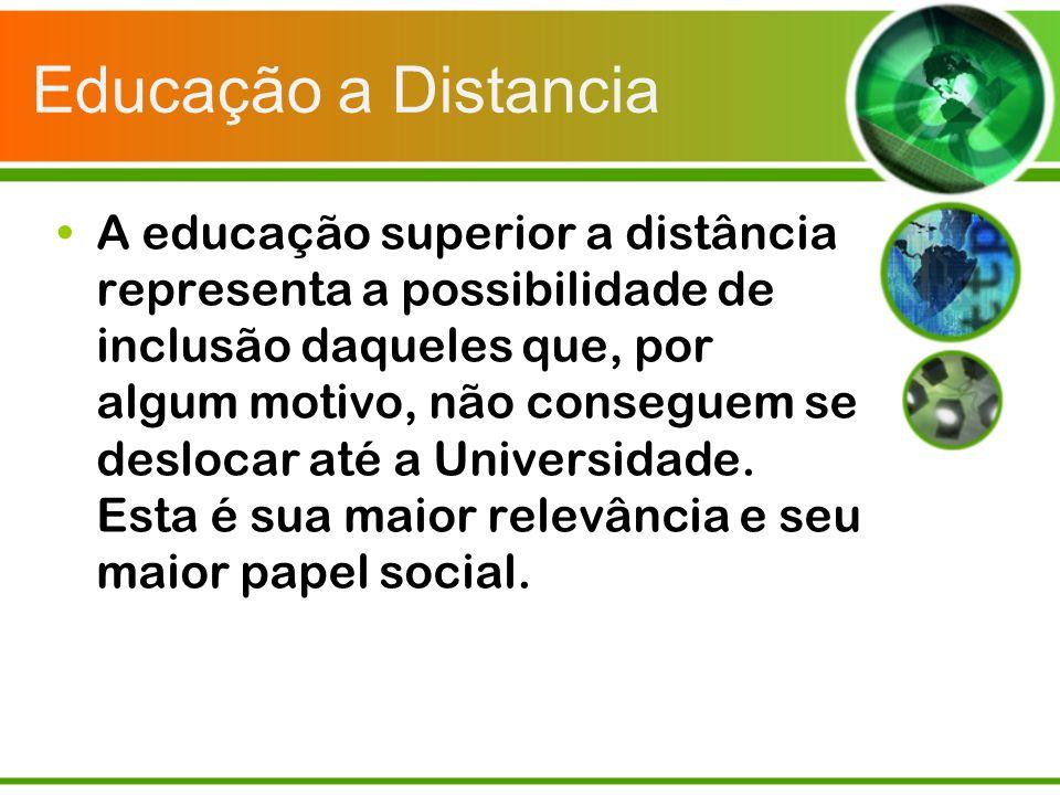 Educação a Distancia A educação superior a distância representa a possibilidade de inclusão daqueles que, por algum motivo, não conseguem se deslocar