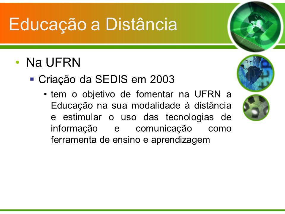 Educação a Distância Na UFRN Criação da SEDIS em 2003 tem o objetivo de fomentar na UFRN a Educação na sua modalidade à distância e estimular o uso da
