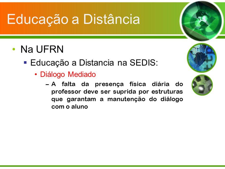 Educação a Distância Na UFRN Educação a Distancia na SEDIS: Diálogo Mediado –A falta da presença física diária do professor deve ser suprida por estru