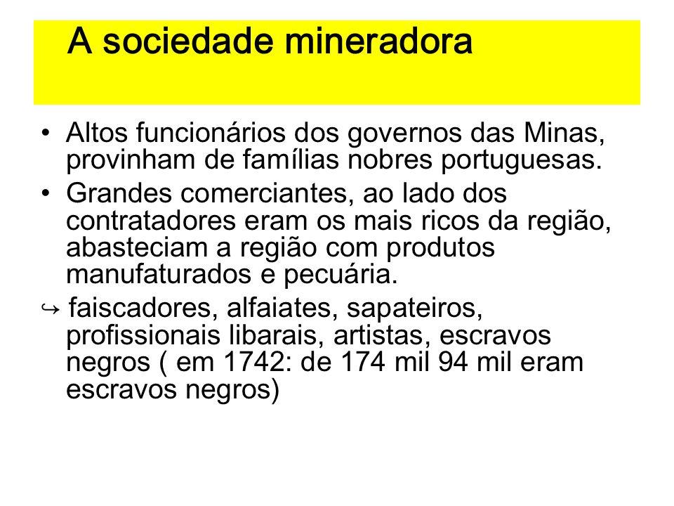 A sociedade mineradora Altos funcionários dos governos das Minas, provinham de famílias nobres portuguesas. Grandes comerciantes, ao lado dos contrata