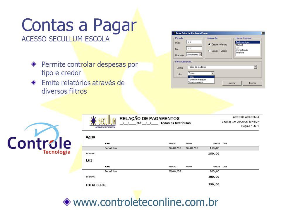 Contas a Pagar ACESSO SECULLUM ESCOLA Permite controlar despesas por tipo e credor Emite relatórios através de diversos filtros www.controleteconline.