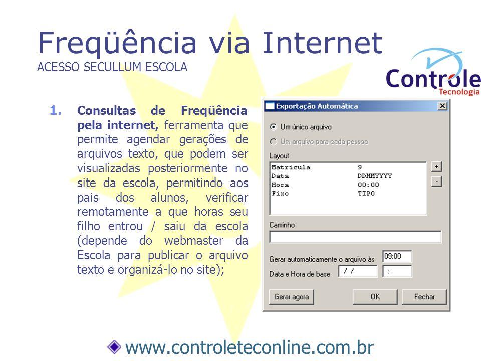 Freqüência via Internet ACESSO SECULLUM ESCOLA 1. Consultas de Freqüência pela internet, ferramenta que permite agendar gerações de arquivos texto, qu
