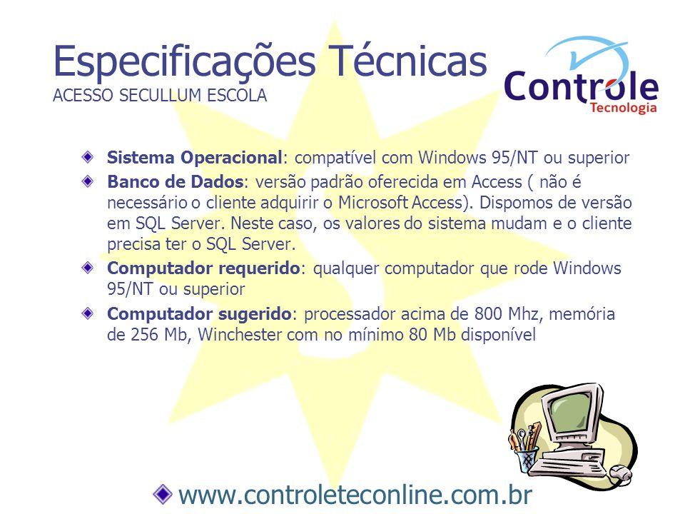 Especificações Técnicas ACESSO SECULLUM ESCOLA Sistema Operacional: compatível com Windows 95/NT ou superior Banco de Dados: versão padrão oferecida e