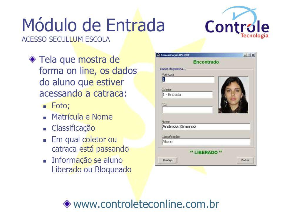 Módulo de Entrada ACESSO SECULLUM ESCOLA Tela que mostra de forma on line, os dados do aluno que estiver acessando a catraca: Foto; Matrícula e Nome C