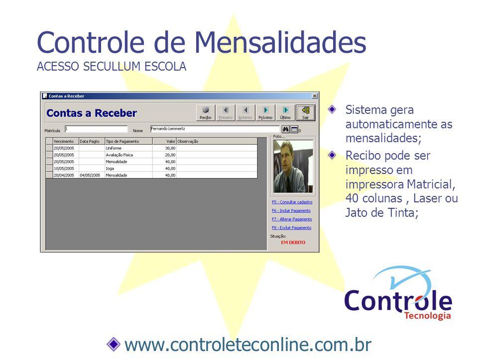 Controle de Mensalidades ACESSO SECULLUM ESCOLA Sistema gera automaticamente as mensalidades; Recibo pode ser impresso em impressora Matricial, 40 col