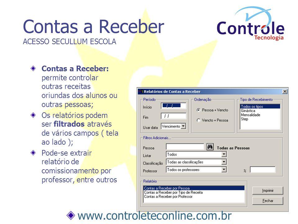 Contas a Receber ACESSO SECULLUM ESCOLA Contas a Receber: permite controlar outras receitas oriundas dos alunos ou outras pessoas; Os relatórios podem