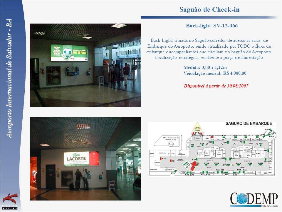 Medida: 3,00 x 1,22m Veiculação mensal: R$ 4.000,00 Saguão de Check-in Back-Light, situado no Saguão/corredor de acesso as salas de Embarque do Aeropo