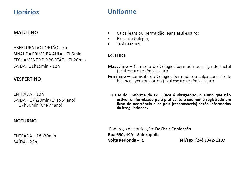 Horários Uniforme Calça jeans ou bermudão jeans azul escuro; Blusa do Colégio; Tênis escuro. Ed. Física Masculino – Camiseta do Colégio, bermuda ou ca