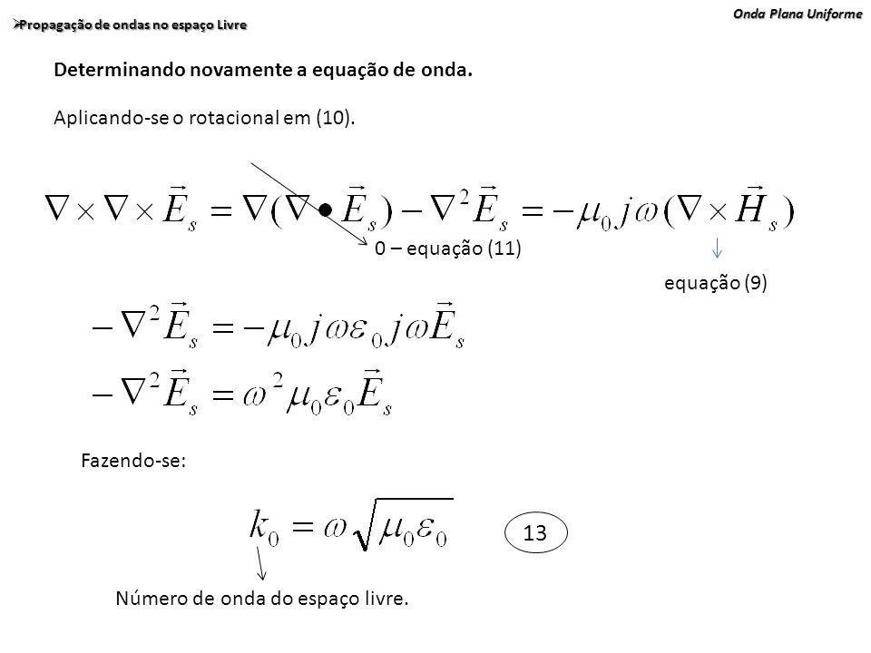 Onda Plana Uniforme Propagação de ondas no espaço Livre Propagação de ondas no espaço Livre Determinando novamente a equação de onda. Aplicando-se o r