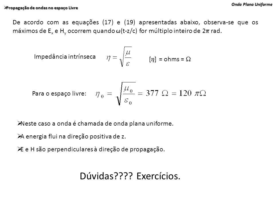 Onda Plana Uniforme Propagação de ondas no espaço Livre Propagação de ondas no espaço Livre De acordo com as equações (17) e (19) apresentadas abaixo,