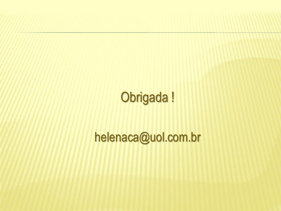 Obrigada ! helenaca@uol.com.br