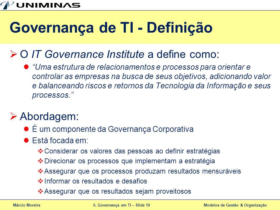 Márcio Moreira6. Governança em TI – Slide 10 Modelos de Gestão & Organização O IT Governance Institute a define como: Uma estrutura de relacionamentos