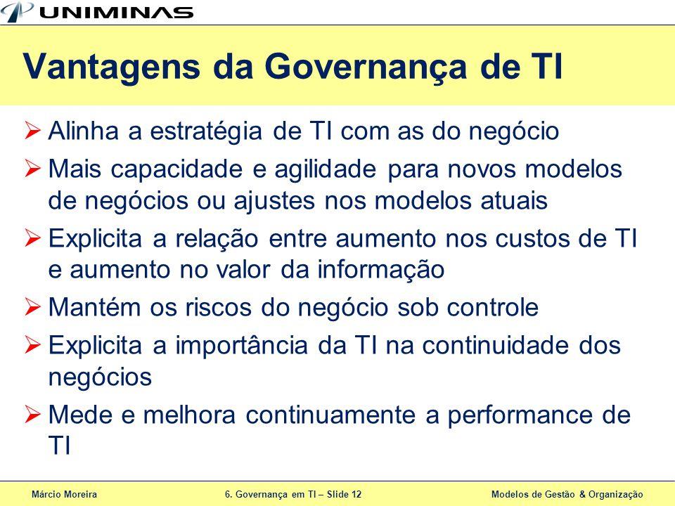 Márcio Moreira6. Governança em TI – Slide 12 Modelos de Gestão & Organização Alinha a estratégia de TI com as do negócio Mais capacidade e agilidade p
