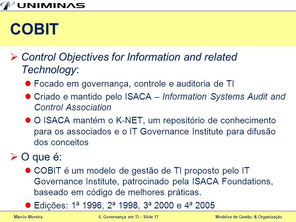 Márcio Moreira6. Governança em TI – Slide 17 Modelos de Gestão & Organização Control Objectives for Information and related Technology: Focado em gove