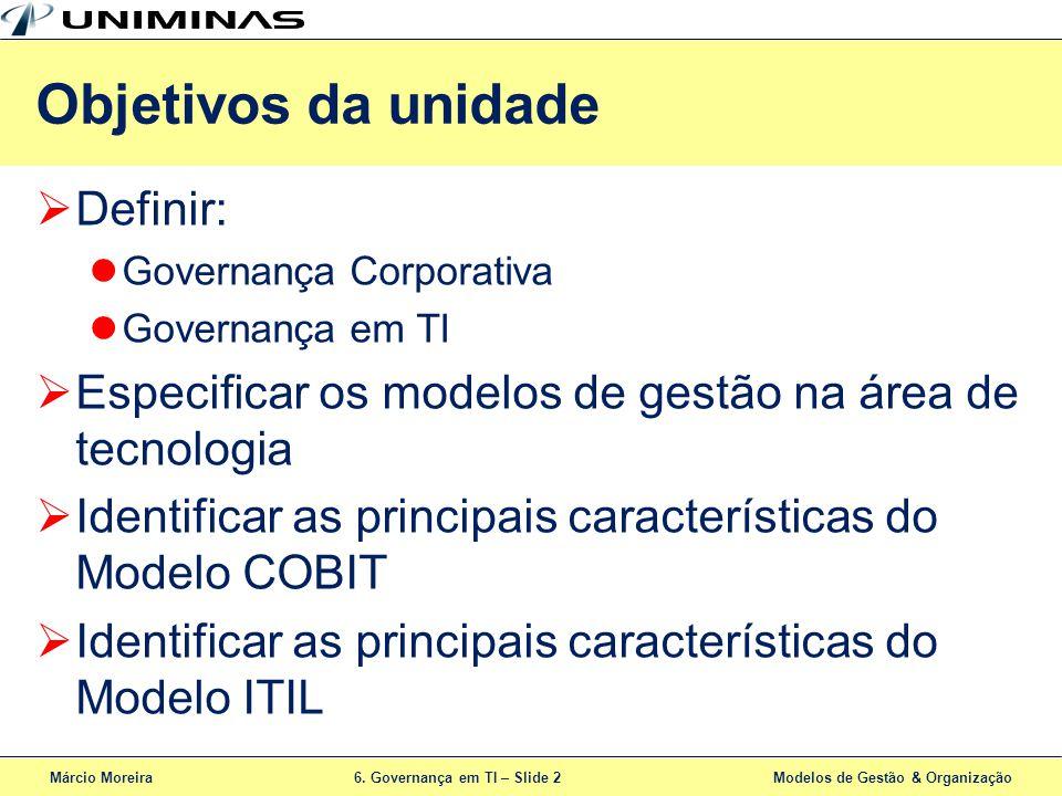 Márcio Moreira6. Governança em TI – Slide 2 Modelos de Gestão & Organização Definir: Governança Corporativa Governança em TI Especificar os modelos de