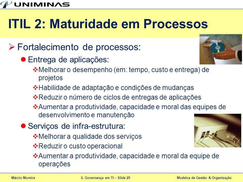 Márcio Moreira6. Governança em TI – Slide 29 Modelos de Gestão & Organização ITIL 2: Maturidade em Processos Fortalecimento de processos: Entrega de a