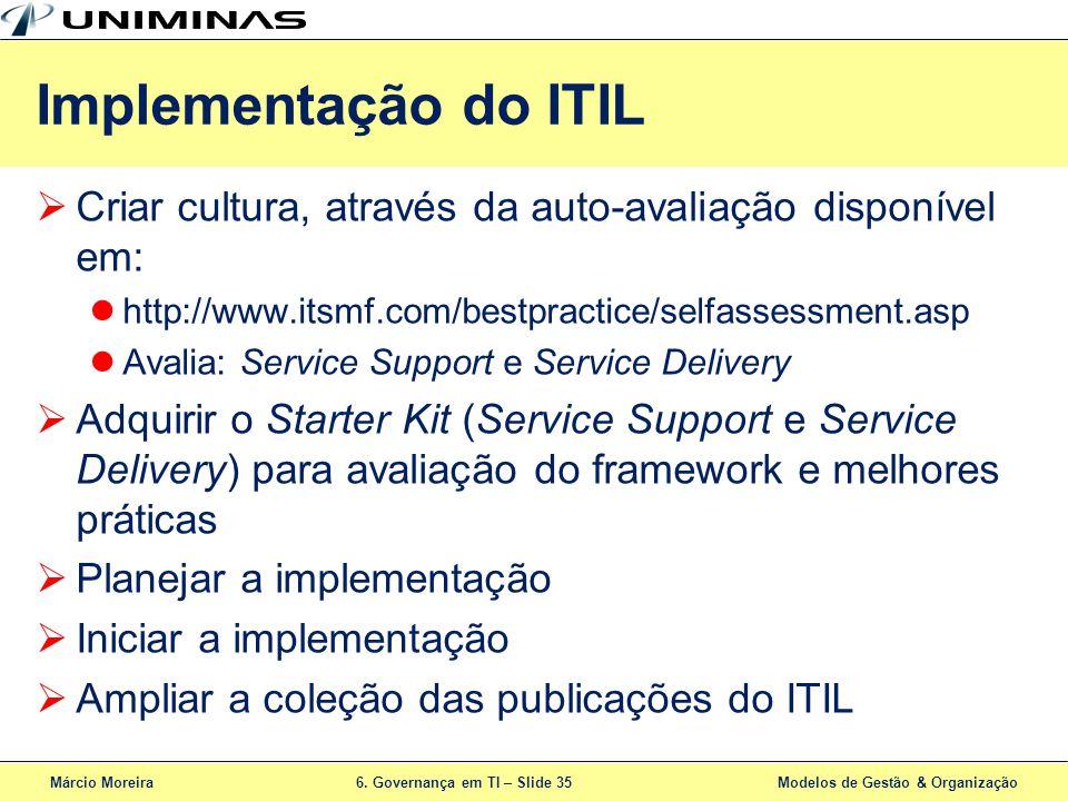 Márcio Moreira6. Governança em TI – Slide 35 Modelos de Gestão & Organização Criar cultura, através da auto-avaliação disponível em: http://www.itsmf.