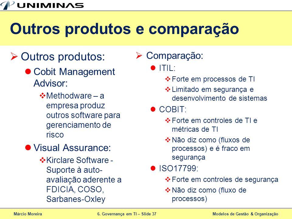 Márcio Moreira6. Governança em TI – Slide 37 Modelos de Gestão & Organização Outros produtos e comparação Outros produtos: Cobit Management Advisor: M
