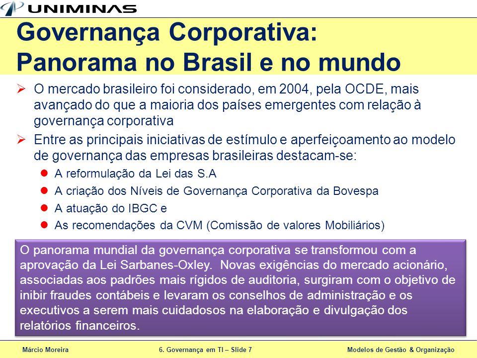 Márcio Moreira6. Governança em TI – Slide 7 Modelos de Gestão & Organização O mercado brasileiro foi considerado, em 2004, pela OCDE, mais avançado do
