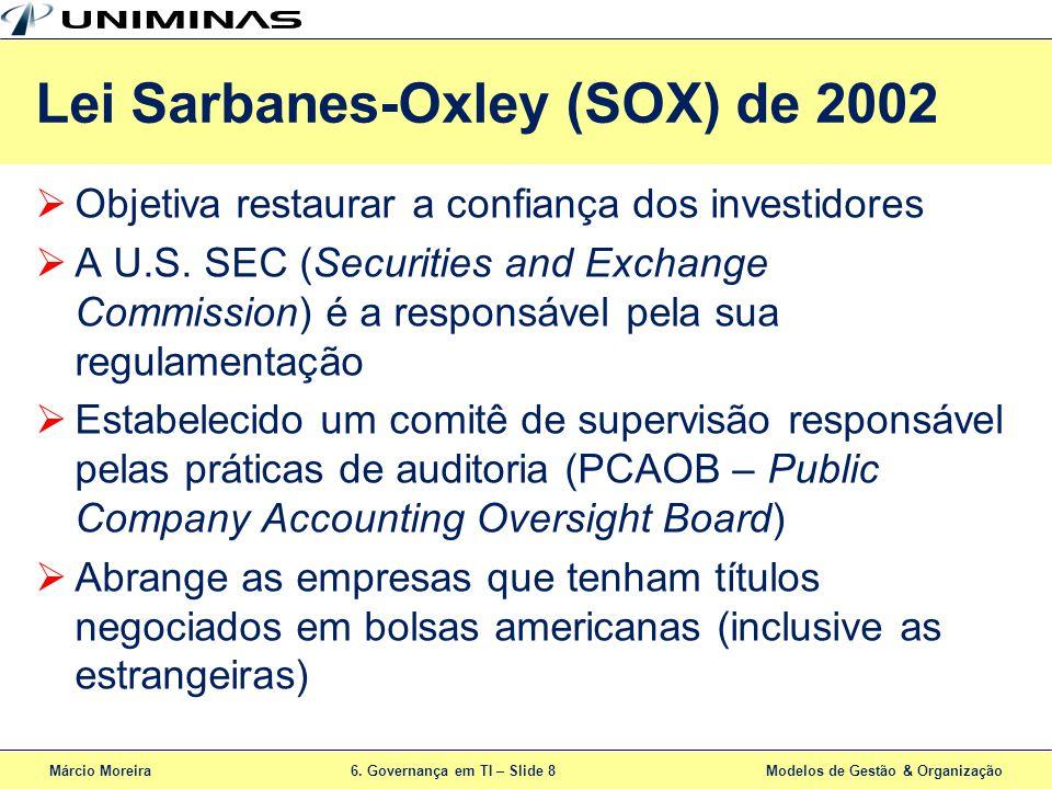 Márcio Moreira6. Governança em TI – Slide 8 Modelos de Gestão & Organização Objetiva restaurar a confiança dos investidores A U.S. SEC (Securities and