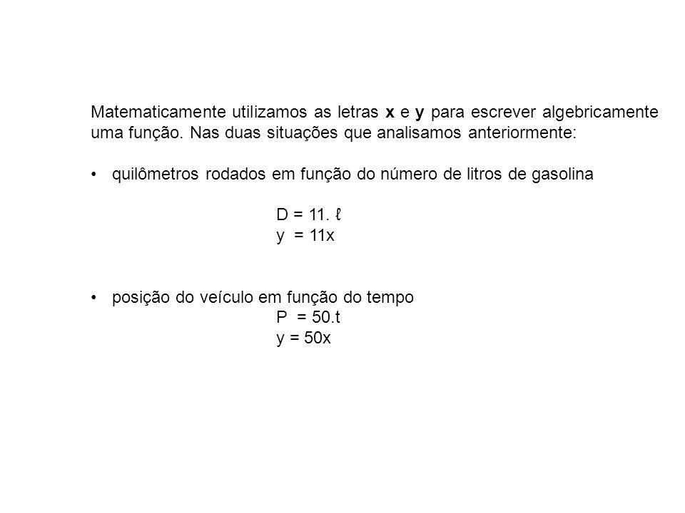 Matematicamente utilizamos as letras x e y para escrever algebricamente uma função. Nas duas situações que analisamos anteriormente: quilômetros rodad