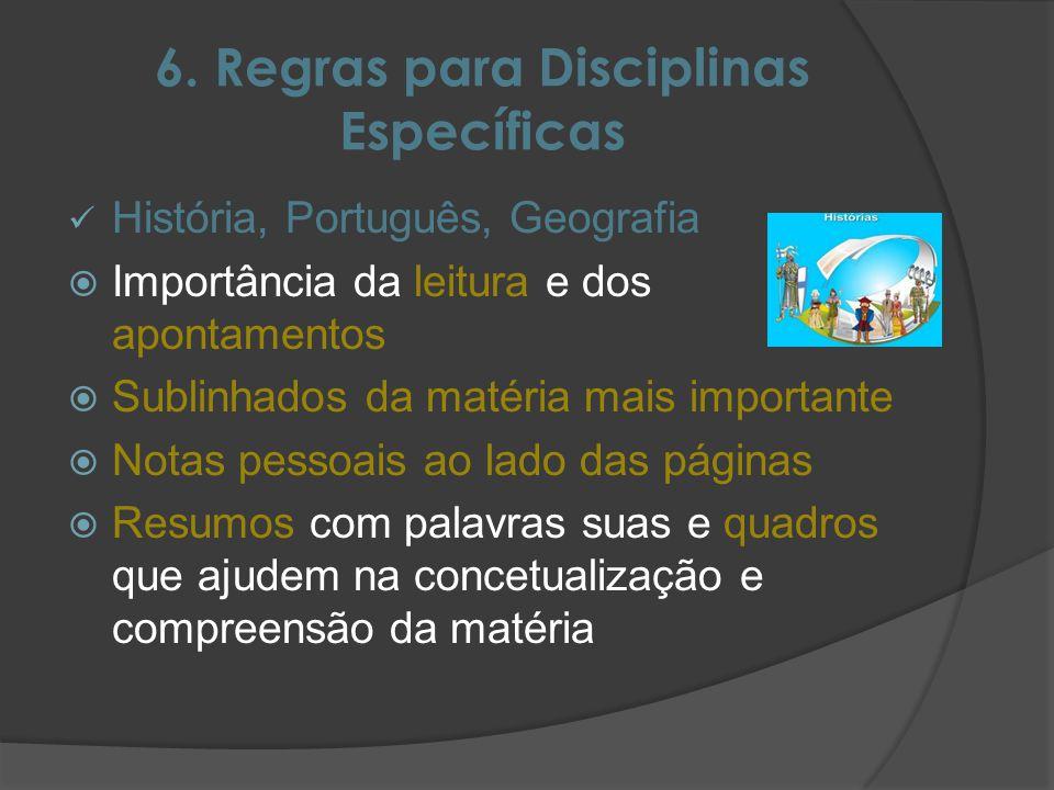 6. Regras para Disciplinas Específicas História, Português, Geografia Importância da leitura e dos apontamentos Sublinhados da matéria mais importante