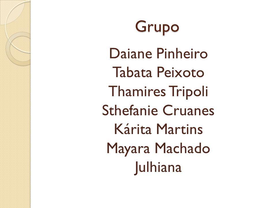 Grupo Daiane Pinheiro Tabata Peixoto Thamires Tripoli Sthefanie Cruanes Kárita Martins Mayara Machado Julhiana