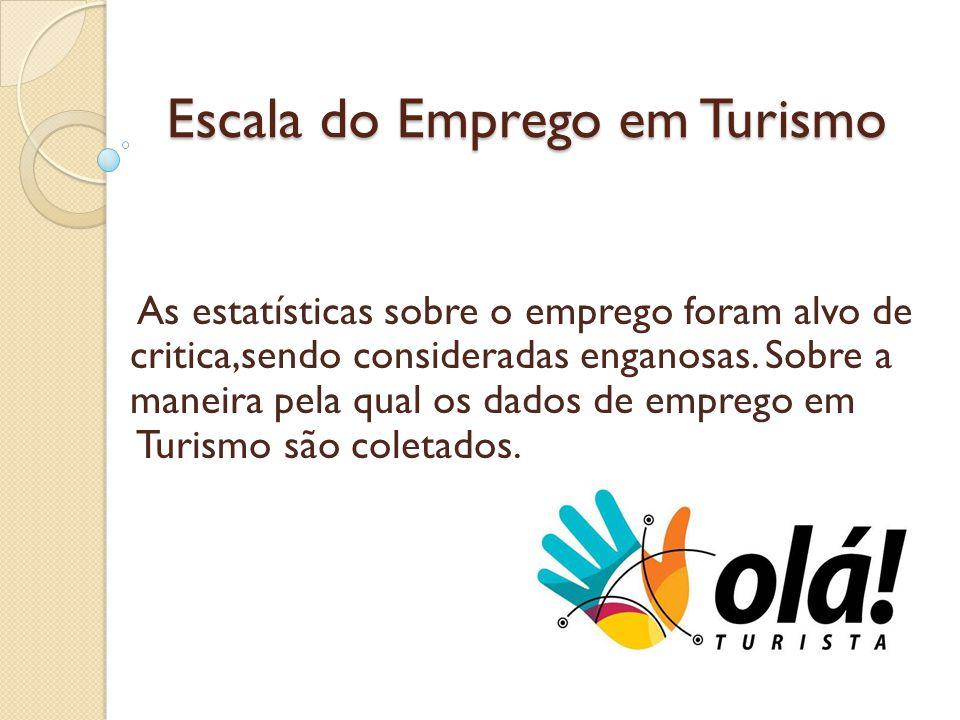Escala do Emprego em Turismo Escala do Emprego em Turismo As estatísticas sobre o emprego foram alvo de critica,sendo consideradas enganosas. Sobre a
