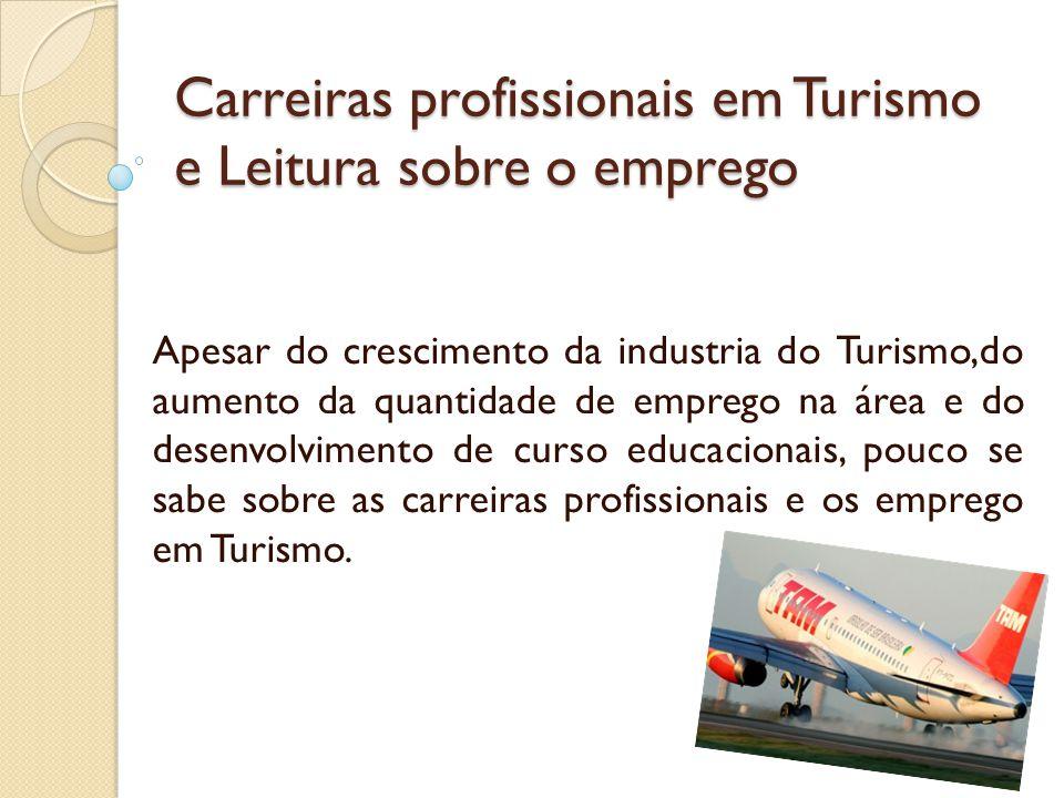 Carreiras profissionais em Turismo e Leitura sobre o emprego Apesar do crescimento da industria do Turismo,do aumento da quantidade de emprego na área