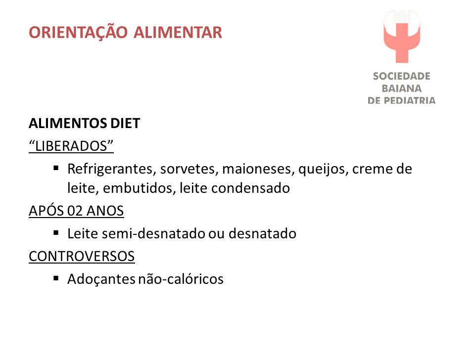 ORIENTAÇÃO ALIMENTAR ALIMENTOS DIET LIBERADOS Refrigerantes, sorvetes, maioneses, queijos, creme de leite, embutidos, leite condensado APÓS 02 ANOS Le