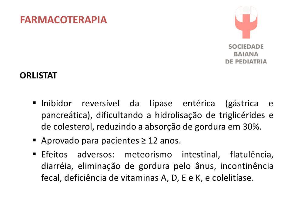 FARMACOTERAPIA ORLISTAT Inibidor reversível da lípase entérica (gástrica e pancreática), dificultando a hidrolisação de triglicérides e de colesterol, reduzindo a absorção de gordura em 30%.