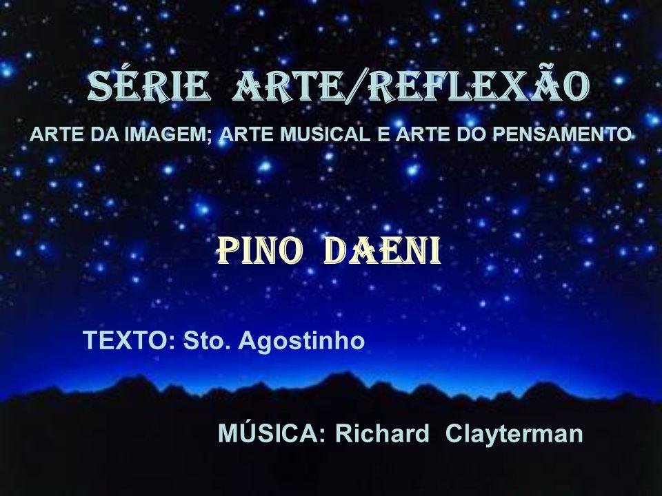SÉRIE ARTE/REFLEXÃO ARTE DA IMAGEM; ARTE MUSICAL E ARTE DO PENSAMENTO PINO DAENI TEXTO: Sto.