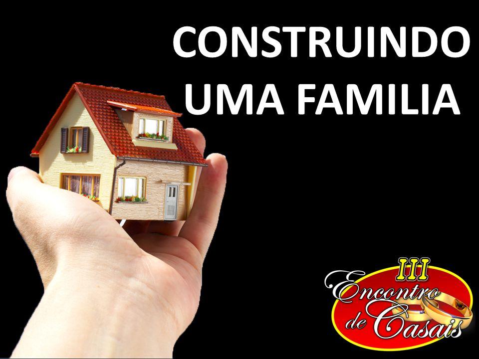 CONSTRUINDO UMA FAMILIA
