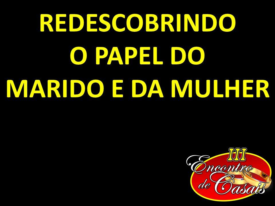 REDESCOBRINDO O PAPEL DO MARIDO E DA MULHER