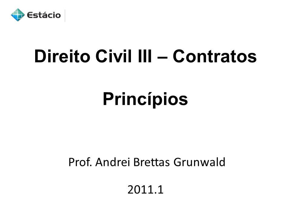 Direito Civil III – Contratos Princípios 2011.1 Prof. Andrei Brettas Grunwald