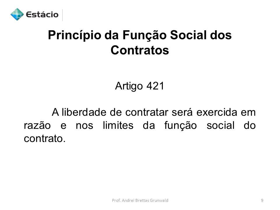 Princípio da Função Social dos Contratos Artigo 421 A liberdade de contratar será exercida em razão e nos limites da função social do contrato. 9Prof.