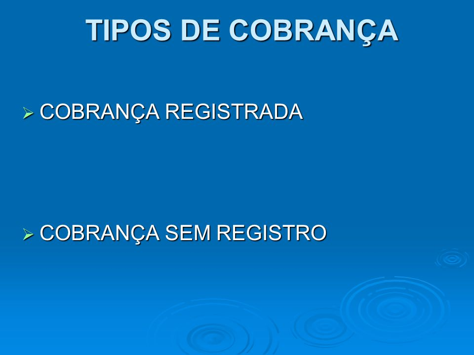 TIPOS DE COBRANÇA COBRANÇA REGISTRADA COBRANÇA REGISTRADA COBRANÇA SEM REGISTRO COBRANÇA SEM REGISTRO