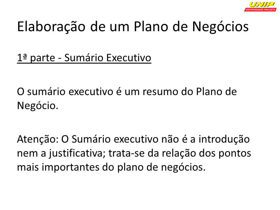 Elaboração de um Plano de Negócios 1ª parte - Sumário Executivo O sumário executivo é um resumo do Plano de Negócio.