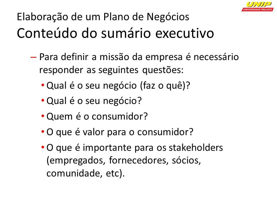 Elaboração de um Plano de Negócios Conteúdo do sumário executivo – Para definir a missão da empresa é necessário responder as seguintes questões: Qual é o seu negócio (faz o quê).